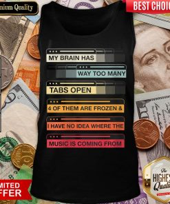 Top Womens My Brain Has Way Too Many Tabs Open 4 Music Is Coming From Tank Top - Design By Viewtees.com