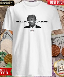 Trump Will You Shut Up Man Shirt
