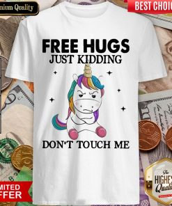 Unicorn Free Hugs Just Kidding Don't Touch Me Shirt