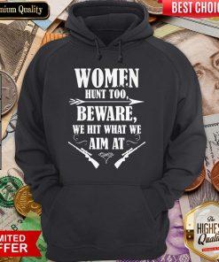 Women Hunt Too Beware We Hit What We Aim At Hoodie