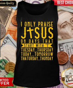 Top I Only Praise Jesus On Days That Start With T Tuesday Thursday Today Tomorrow Saturday Thunder Tank Top - Design By Viewtees.com