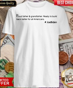 Top Proud Father And Grandfather Ready To Build Back Better For All Americans #JoeBiden Shirt - Design By Viewtees.com