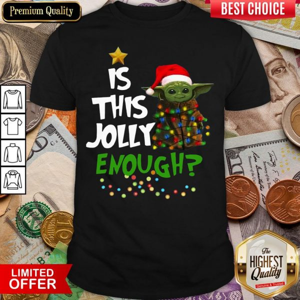 Funny Baby Yoda Is This Jolly Enough Christmas Shirt - Design By Viewtees.com