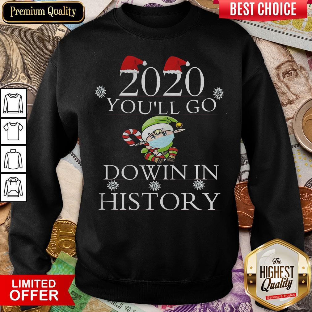 Good 2020 You'll Go Down In History Elf Wear Mask Christmas Sweatshirt - Design By Viewtees.com
