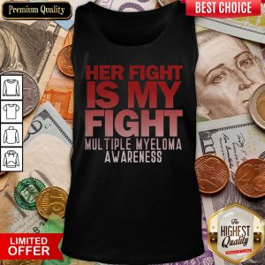 Good Her Fight Is My Fight Multiple Myeloma Awareness Tank Top - Design By Viewtees.com