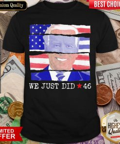 Top We Just Did 46 Biden Harris Presidential Election 2020 American Flag Shirt - Design By Viewtees.com