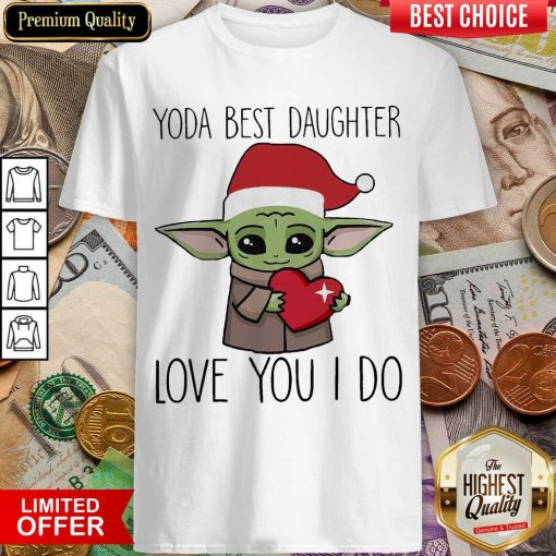Baby Yoda Best Daughter Love You I Do Christmas Shirt - Design By Viewtees.com
