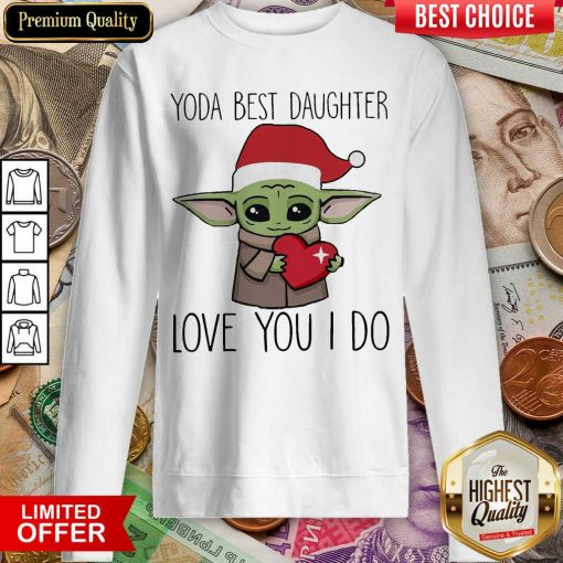 Baby Yoda Best Daughter Love You I Do Christmas Sweatshirt - Design By Viewtees.com