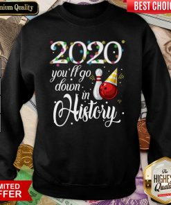 Bowling 2020 You'll Go Down In History Ugly Christmas Sweatshirt - Design By Viewtees.com