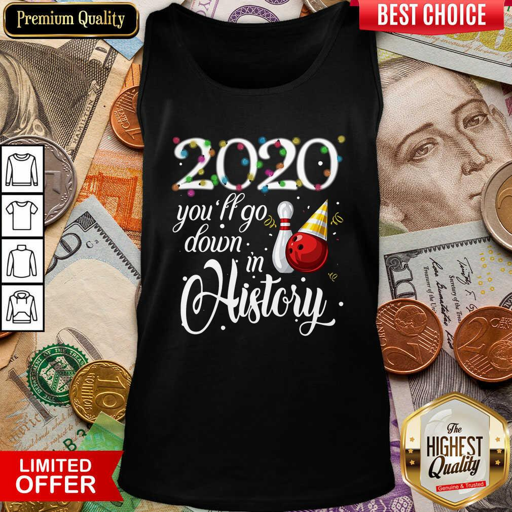 Bowling 2020 You'll Go Down In History Ugly Christmas Tank Top - Design By Viewtees.com