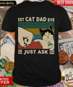 Funny Best Cat Dad Ever Just Ask Vintage 466 Shirt