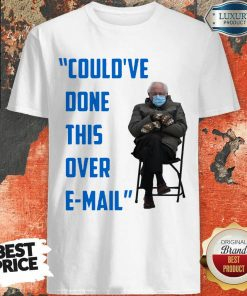 Funny Could've Done This Over E-mail Bernie Sanders Shirt