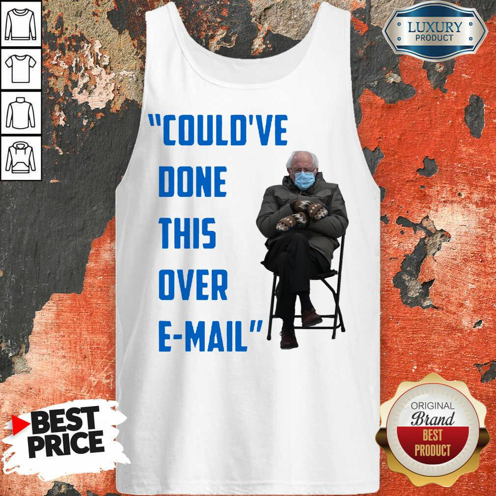 Funny Could've Done This Over E-mail Bernie Sanders Tank Top
