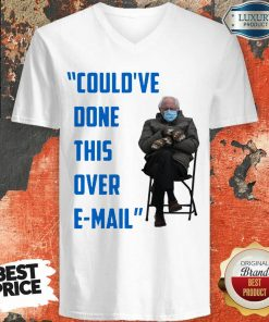 Funny Could've Done This Over E-mail Bernie Sanders V-neck