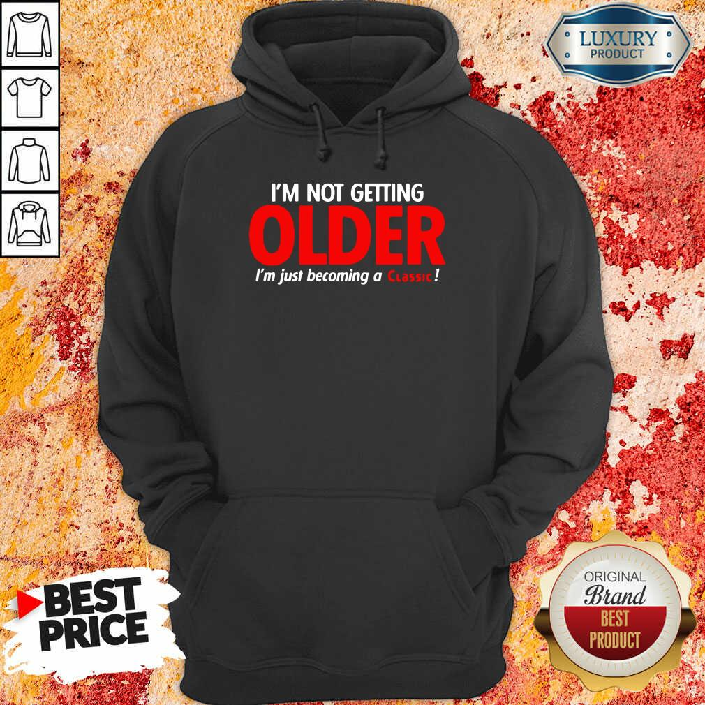 Funny Im Not Getting Older Im Just Becoming A Classic Hoodie