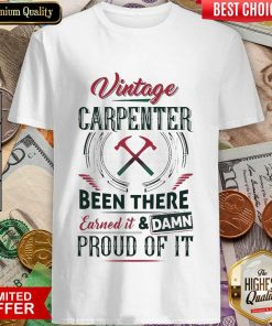 Pretty Vintage Carpenter Been Earned And Proud 24 Shirt