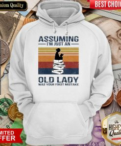 Awesome Assuming Im Just Old Lady First Mistake Hoodie
