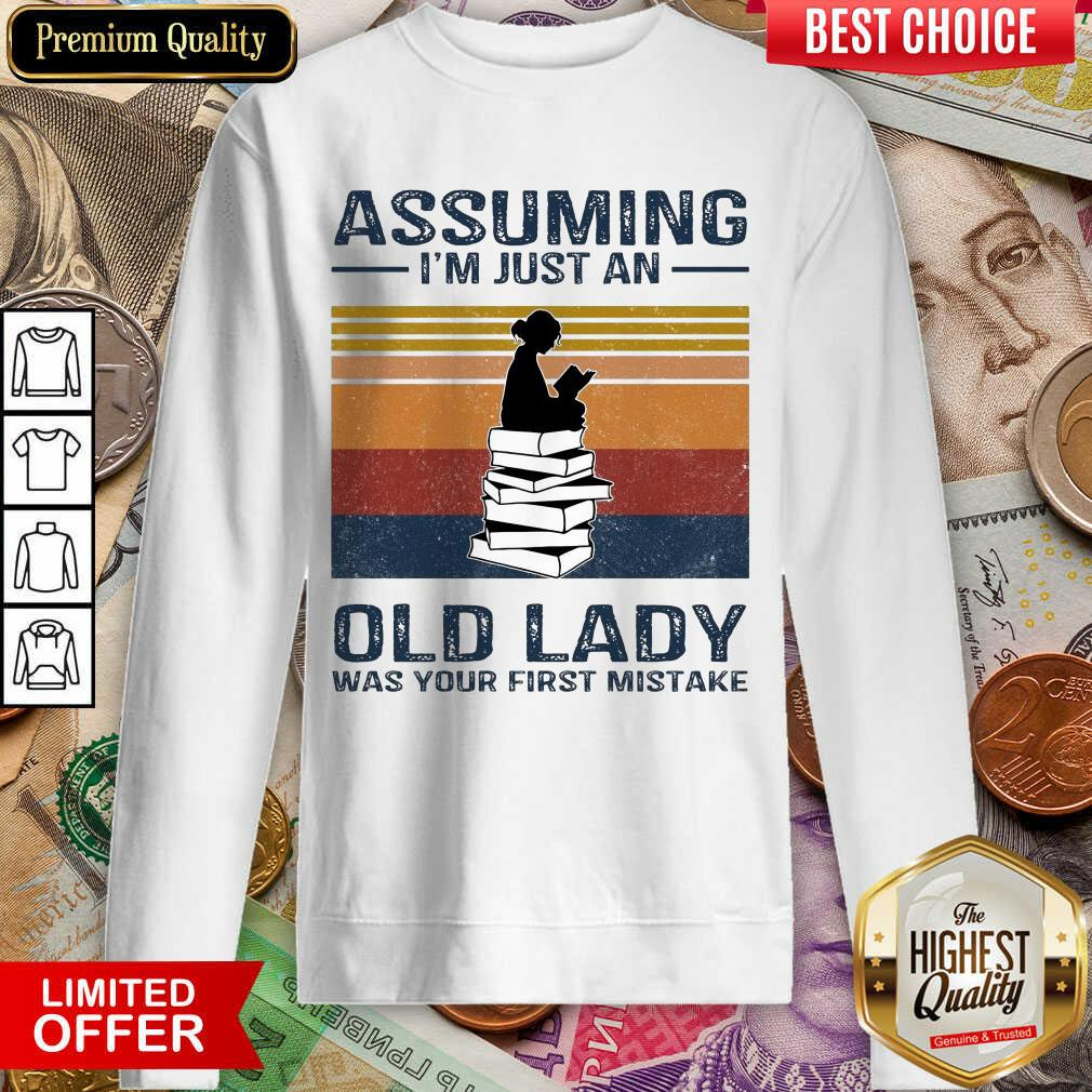Awesome Assuming Im Just Old Lady  First Mistake Sweatshirt