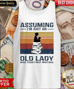 Awesome Assuming Im Just Old Lady First Mistake Tank Top