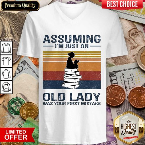Awesome Assuming Im Just Old Lady First Mistake V-neck