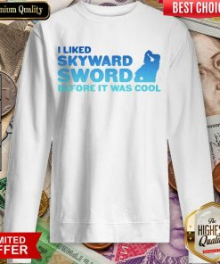 Awesome I Liked Skyward Sword Before It Was Cool 02 Sweatshirt