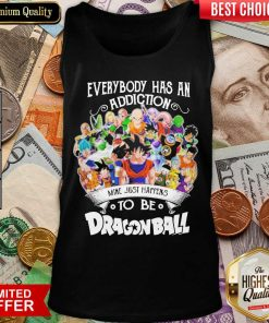 Good Everybody Has An Addiction Happens Dragon Ball Tank Top