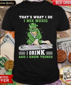 Good Irish I Mix Music I Drink And I Know Things 2 Shirt