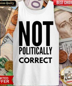 Premium Not Politically Correct 5015 Tank Top