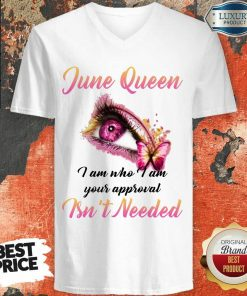 Funny June Queen I Am Who I Am Your Approval Isn't Needed V-neck