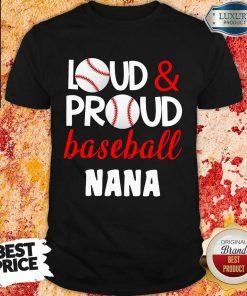 Pretty Baseball Nana Loud Proud Shirt