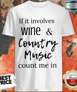 Top If It Involves Wine And Country Music Count Me In Shirt