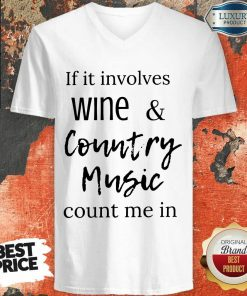 Top If It Involves Wine And Country Music Count Me In V-neck