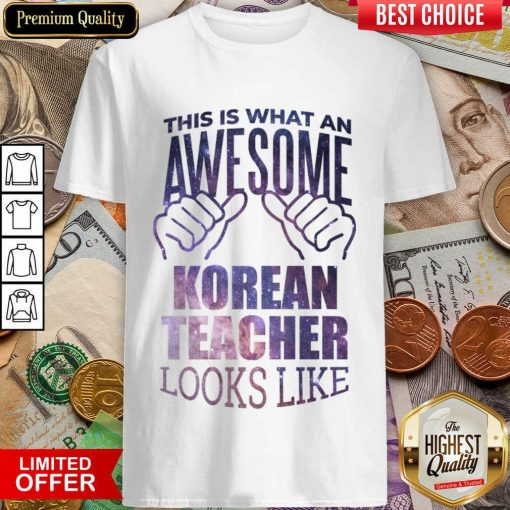 Top This Is What An Awesome Korean Teacher Look Like Shirt