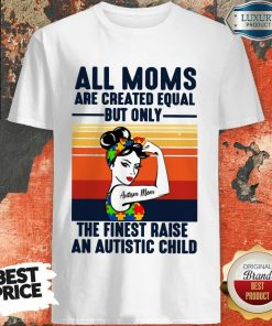 All Moms The Finest Raise An Autistic Child Shirt