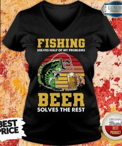 Fishing Beer Solves Of My Problems V-neck