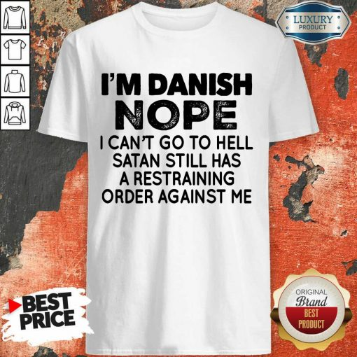 Im Danish Nope I Can't Go To Hell Shirt