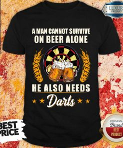 Man Survive On Beer Alone He Also Needs Darts Shirt