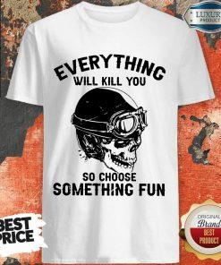 Skull So Choose Something Fun Shirt