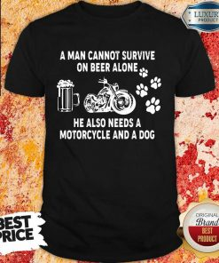 A Man Cannot Beer Motorcycle And Dog Shirt