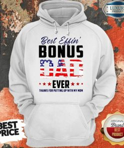 American Flag Best Effin Bonus Dad Ever Thanks For Putting Up With My Mom Hoodie