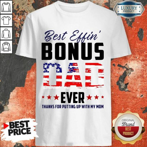 American Flag Best Effin Bonus Dad Ever Thanks For Putting Up With My Mom Shirt
