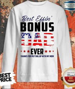 American Flag Best Effin Bonus Dad Ever Thanks For Putting Up With My Mom Sweartshirt
