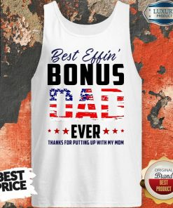 American Flag Best Effin Bonus Dad Ever Thanks For Putting Up With My Mom Tank Top