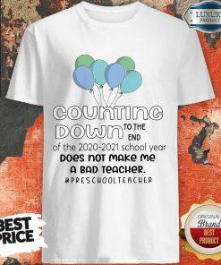Balloon Countdown Down To The End Of The School Year Does Not Make Me A Bad Teacher Preschool Teacher Shirt