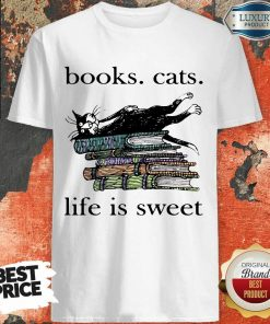 Books Cats Life Is Sweet Shirt
