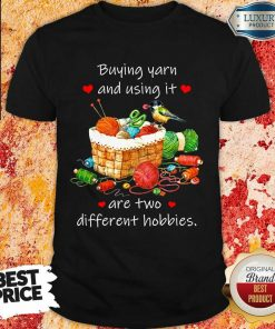 Buying Yarn And Using Different Hobbies Shirt
