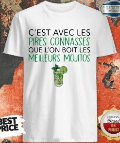 C'est Avec Les Pires Connasses Que L'on Boit Les Meilleurs Mojitos Shirt