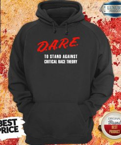 Dare To Stand Against Critical Race Theory 2021 Hoodie