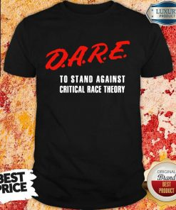 Dare To Stand Against Critical Race Theory 2021 Shirt