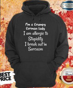I Am A Grumpy German Lady I Am Allergic To Stupidity I Break Out In Sarcasm Hoodie